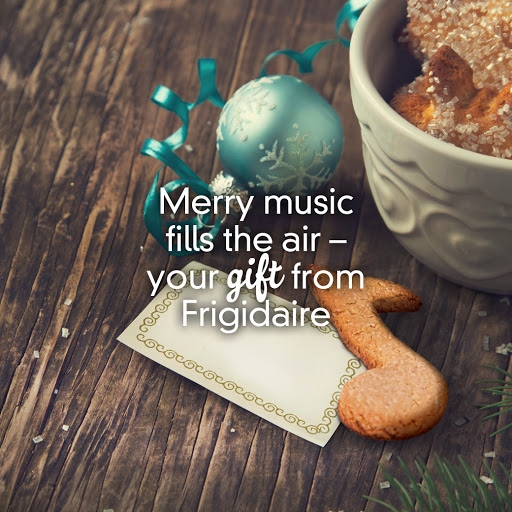 Merry music fills the air – your gift from Frigidaire